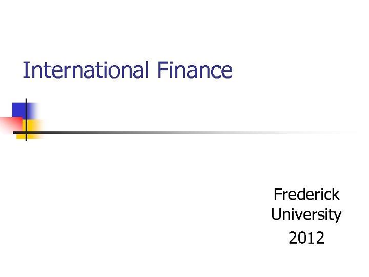 International Finance Frederick University 2012