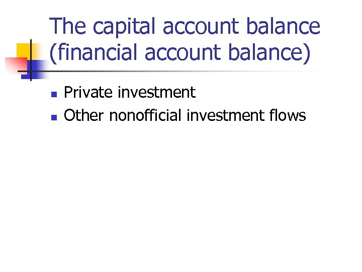 The capital account balance (financial account balance) n n Private investment Other nonofficial investment