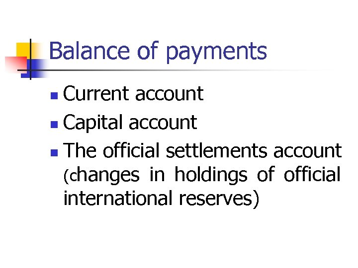 Balance of payments Current account n Capital account n The official settlements account (changes