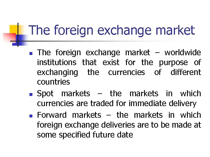 The foreign exchange market n n n The foreign exchange market – worldwide institutions