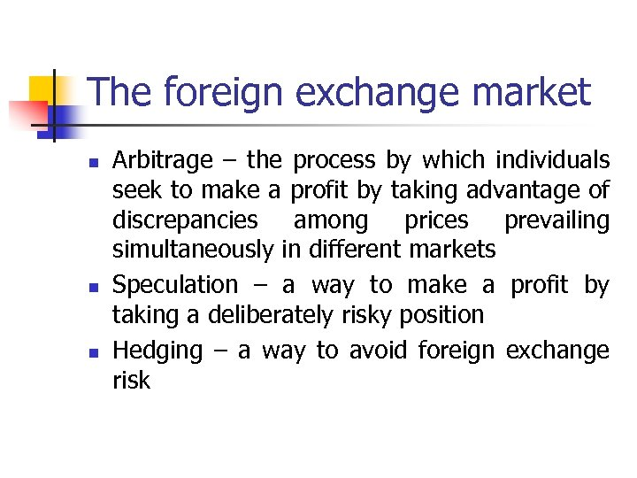 The foreign exchange market n n n Arbitrage – the process by which individuals