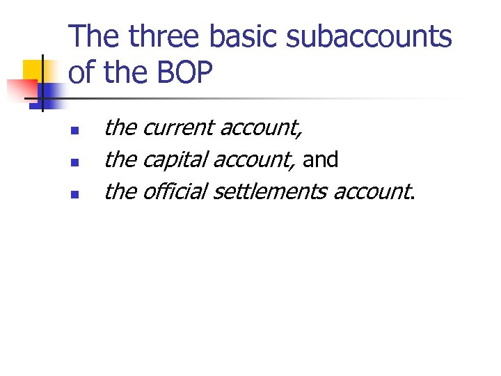 The three basic subaccounts of the BOP n n n the current account, the