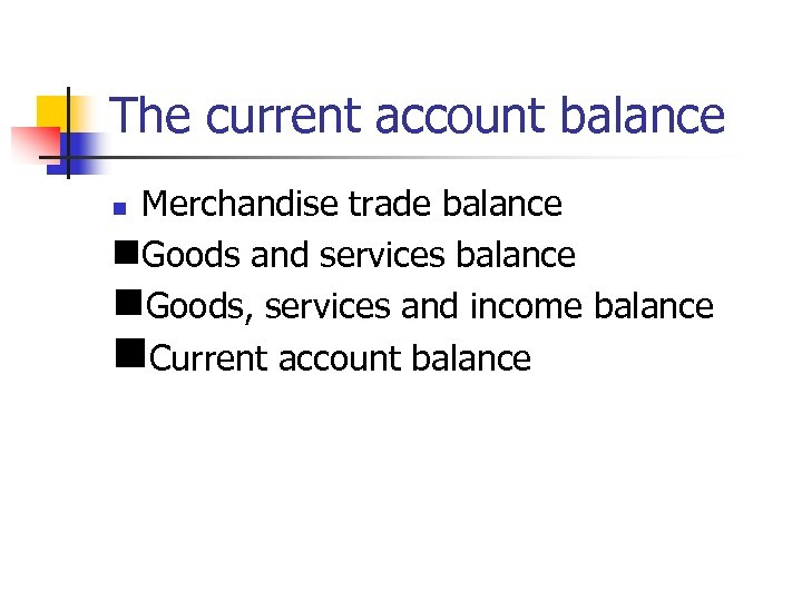The current account balance Merchandise trade balance n. Goods and services balance n. Goods,