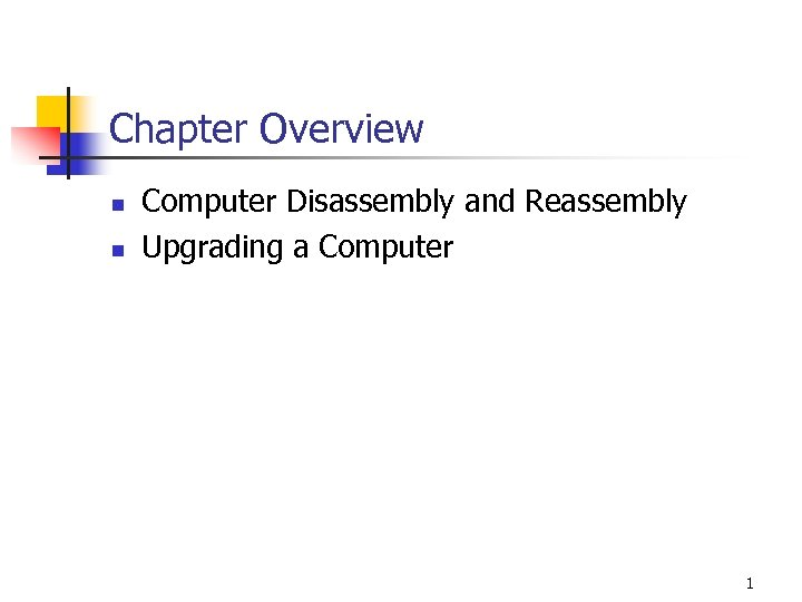 Chapter Overview n n Computer Disassembly and Reassembly Upgrading a Computer 1