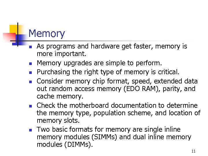 Memory n n n As programs and hardware get faster, memory is more important.