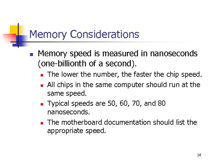 Memory Considerations n Memory speed is measured in nanoseconds (one-billionth of a second). n