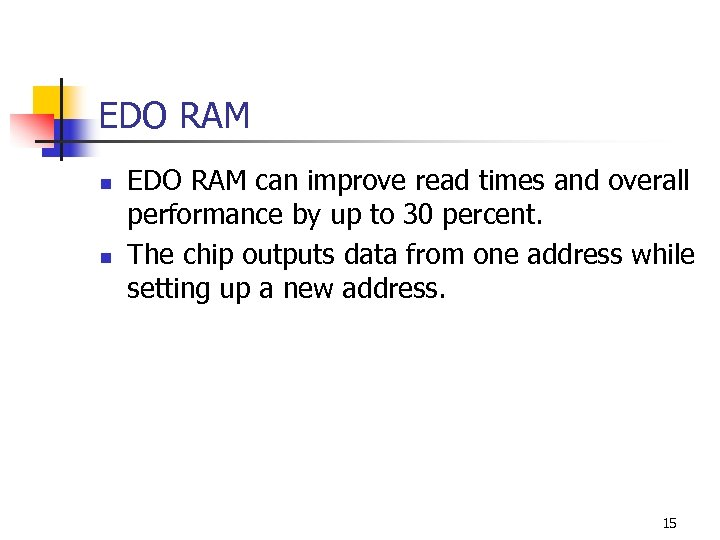 EDO RAM n n EDO RAM can improve read times and overall performance by