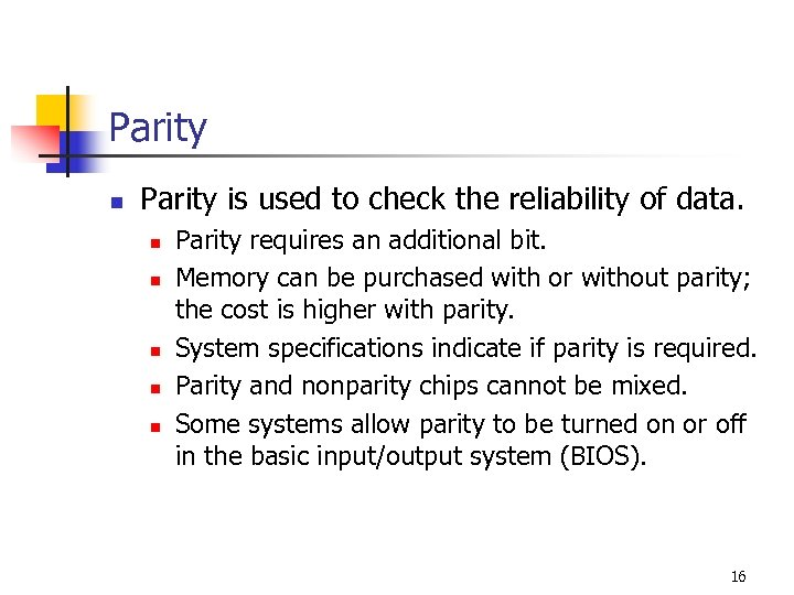 Parity n Parity is used to check the reliability of data. n n n
