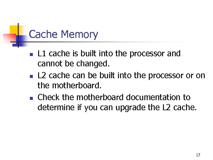 Cache Memory n n n L 1 cache is built into the processor and