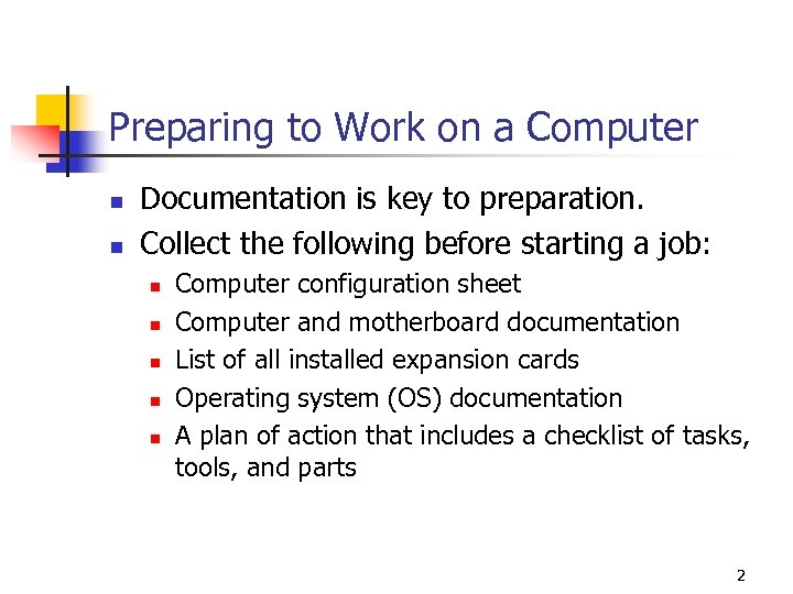 Preparing to Work on a Computer n n Documentation is key to preparation. Collect