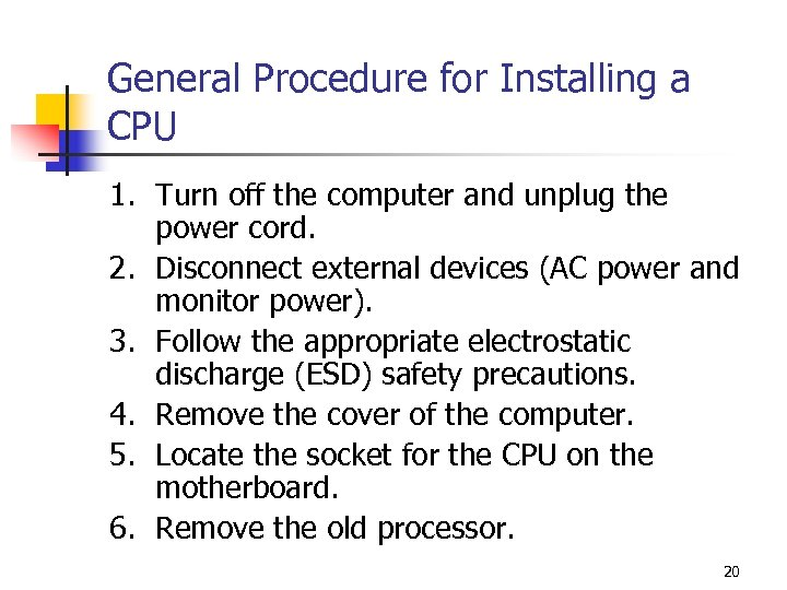 General Procedure for Installing a CPU 1. Turn off the computer and unplug the