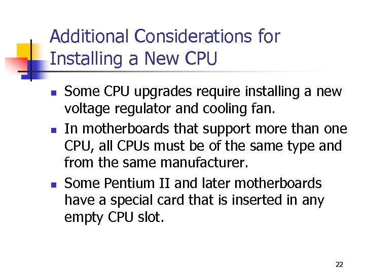 Additional Considerations for Installing a New CPU n n n Some CPU upgrades require