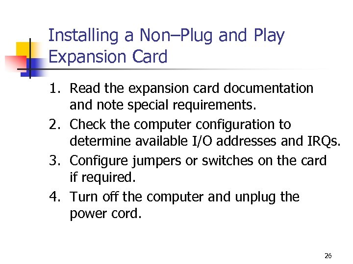 Installing a Non–Plug and Play Expansion Card 1. Read the expansion card documentation and