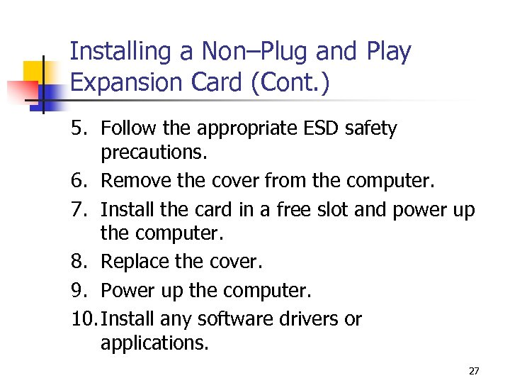 Installing a Non–Plug and Play Expansion Card (Cont. ) 5. Follow the appropriate ESD