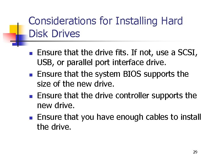 Considerations for Installing Hard Disk Drives n n Ensure that the drive fits. If
