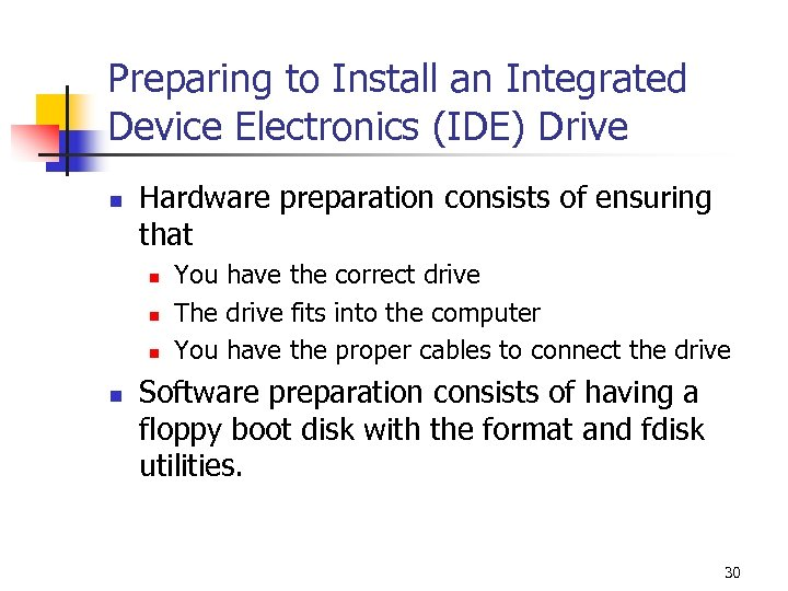 Preparing to Install an Integrated Device Electronics (IDE) Drive n Hardware preparation consists of