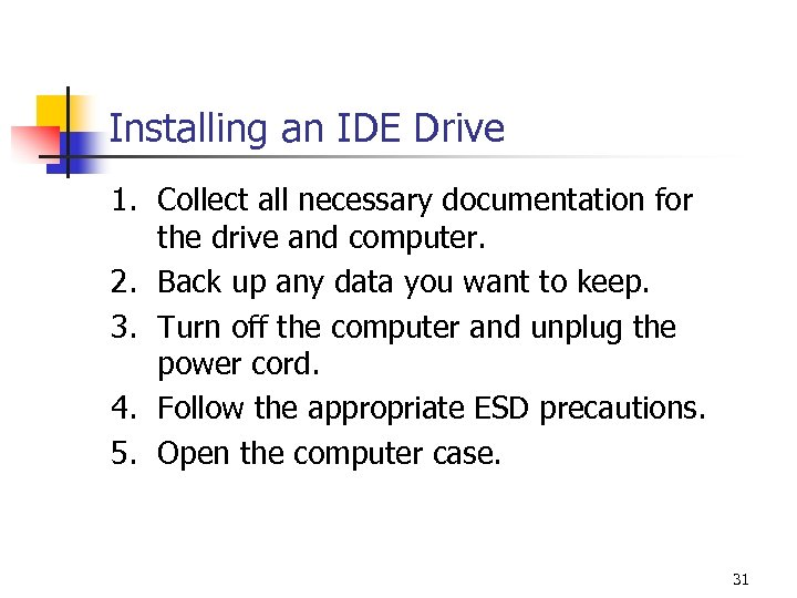 Installing an IDE Drive 1. Collect all necessary documentation for the drive and computer.