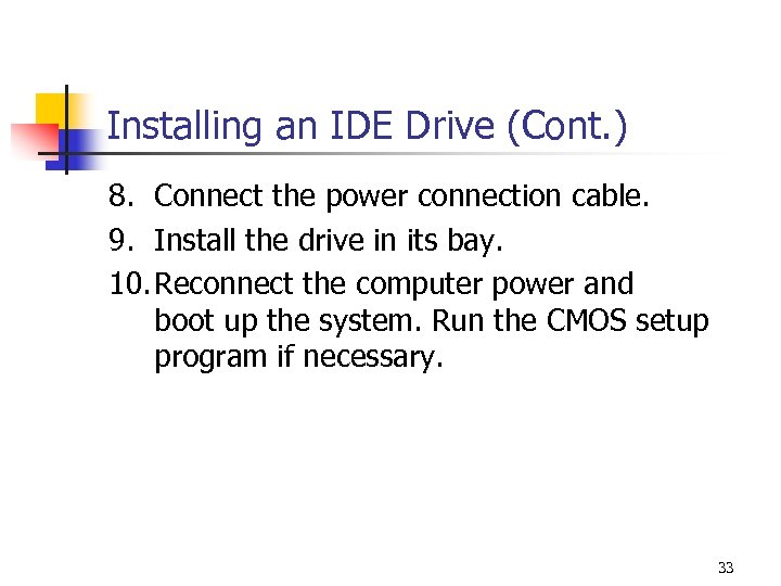 Installing an IDE Drive (Cont. ) 8. Connect the power connection cable. 9. Install