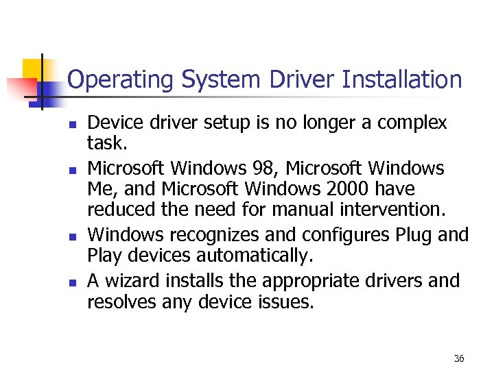 Operating System Driver Installation n n Device driver setup is no longer a complex