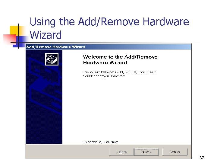 Using the Add/Remove Hardware Wizard 37