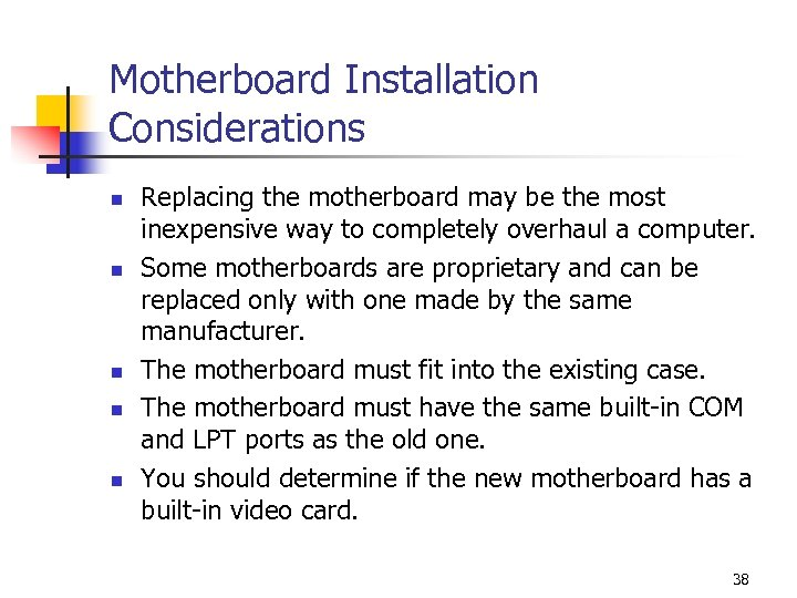 Motherboard Installation Considerations n n n Replacing the motherboard may be the most inexpensive
