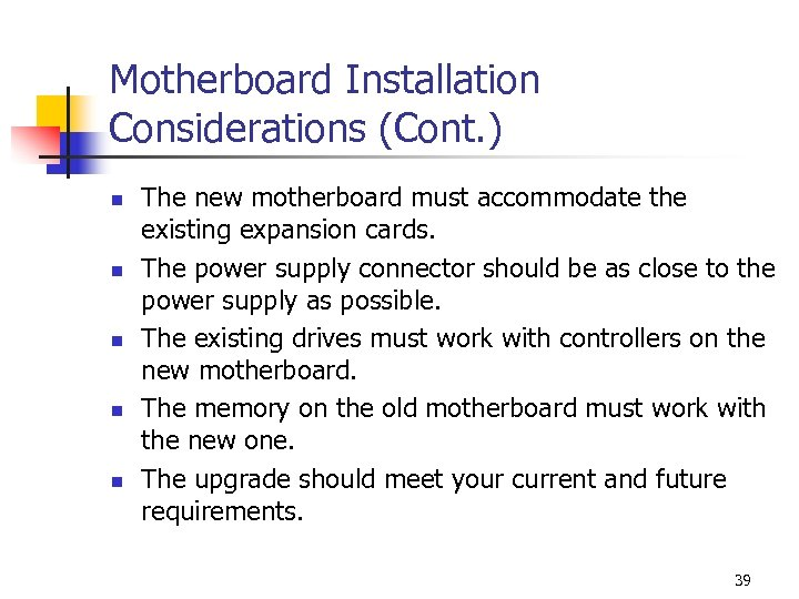 Motherboard Installation Considerations (Cont. ) n n n The new motherboard must accommodate the