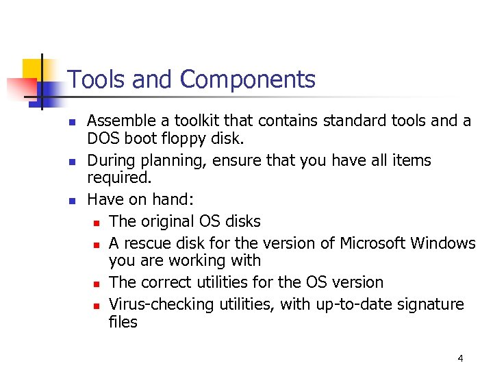 Tools and Components n n n Assemble a toolkit that contains standard tools and