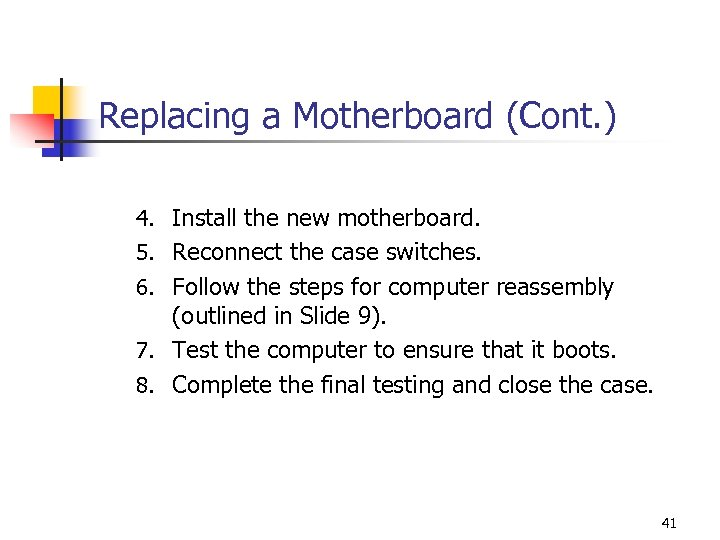 Replacing a Motherboard (Cont. ) 4. Install the new motherboard. 5. Reconnect the case