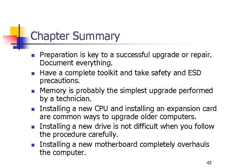 Chapter Summary n n n Preparation is key to a successful upgrade or repair.