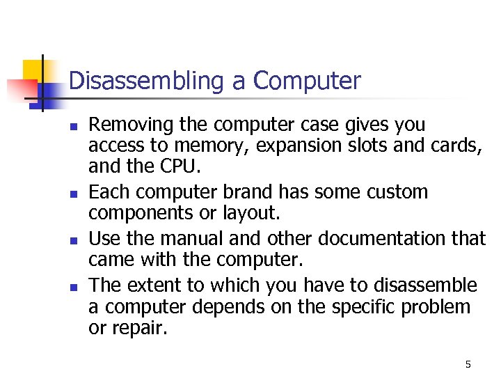 Disassembling a Computer n n Removing the computer case gives you access to memory,