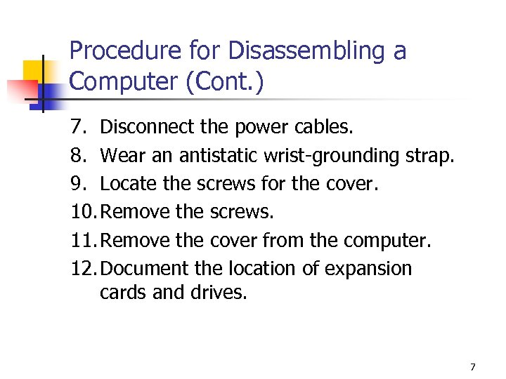 Procedure for Disassembling a Computer (Cont. ) 7. Disconnect the power cables. 8. Wear