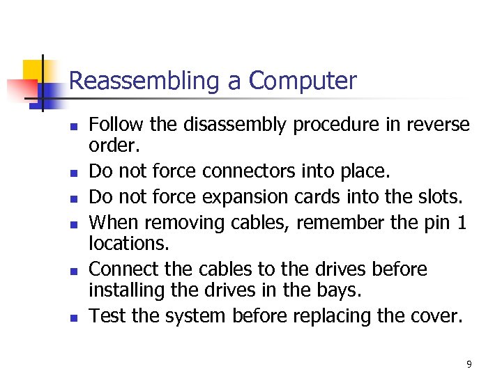 Reassembling a Computer n n n Follow the disassembly procedure in reverse order. Do