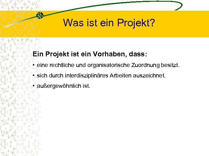 Was ist ein Projekt? Ein Projekt ist ein Vorhaben, dass: • eine rechtliche und