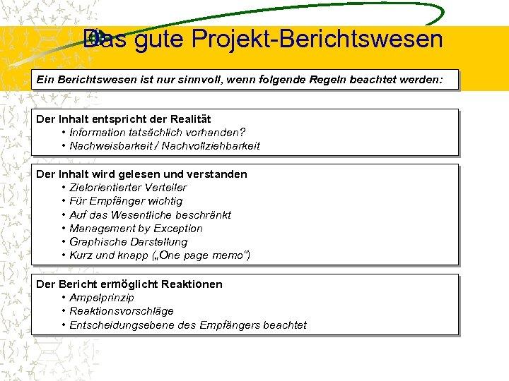 Das gute Projekt-Berichtswesen Ein Berichtswesen ist nur sinnvoll, wenn folgende Regeln beachtet werden: Der