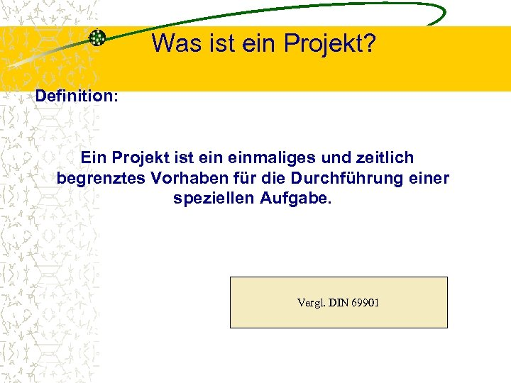Was ist ein Projekt? Definition: Ein Projekt ist einmaliges und zeitlich begrenztes Vorhaben für