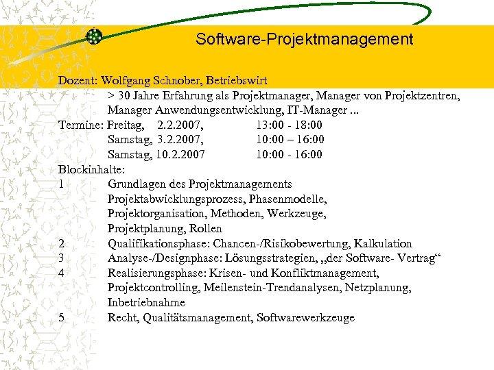 Software-Projektmanagement Dozent: Wolfgang Schnober, Betriebswirt > 30 Jahre Erfahrung als Projektmanager, Manager von Projektzentren,