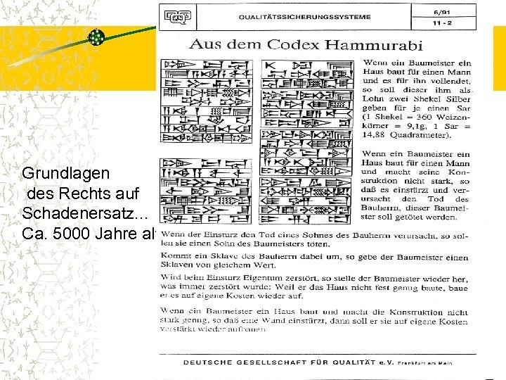Grundlagen des Rechts auf Schadenersatz. . . Ca. 5000 Jahre alt
