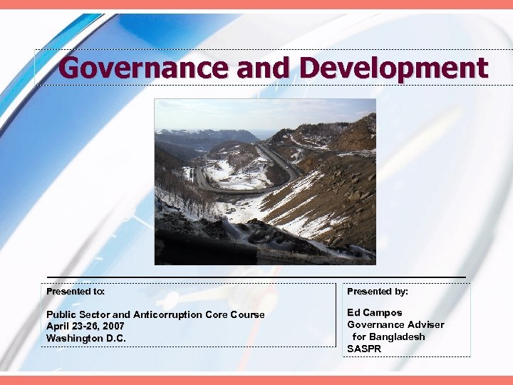 Governance and Development Presented to: Presented by: Public Sector and Anticorruption Core Course April