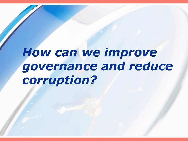 How can we improve governance and reduce corruption?