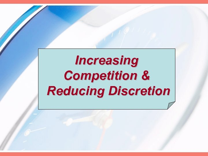 Increasing Competition & Reducing Discretion