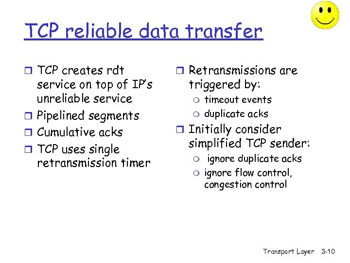 TCP reliable data transfer r TCP creates rdt service on top of IP's unreliable