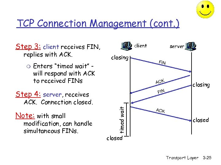 TCP Connection Management (cont. ) Step 3: client receives FIN, replies with ACK. m