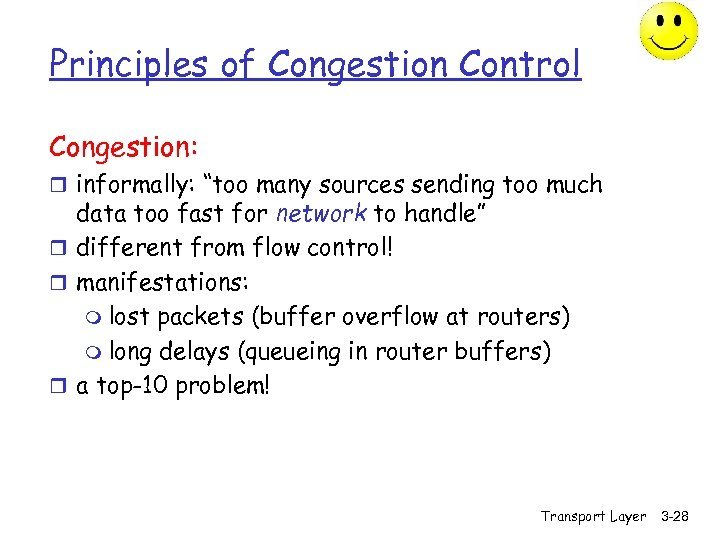 """Principles of Congestion Control Congestion: r informally: """"too many sources sending too much data"""