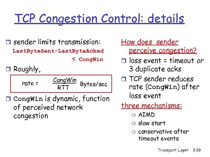 TCP Congestion Control: details r sender limits transmission: Last. Byte. Sent-Last. Byte. Acked Cong.