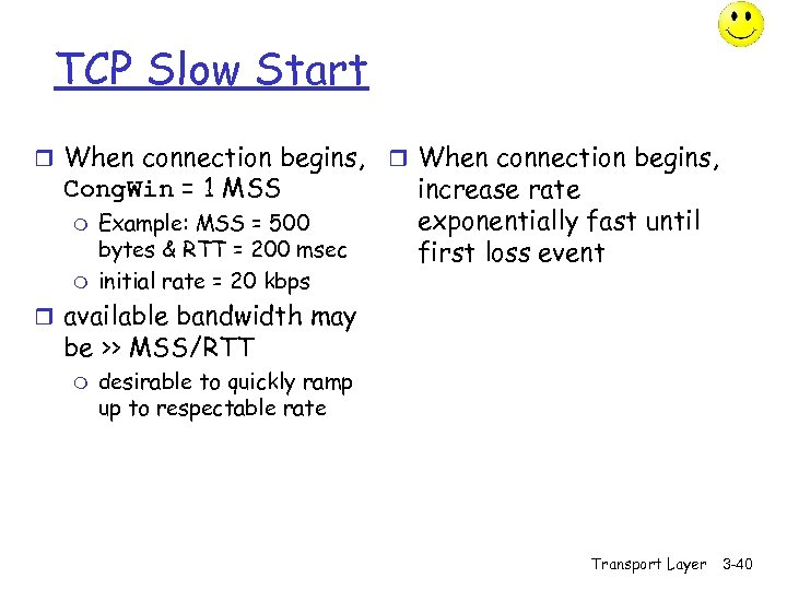 TCP Slow Start r When connection begins, Cong. Win = 1 MSS m m