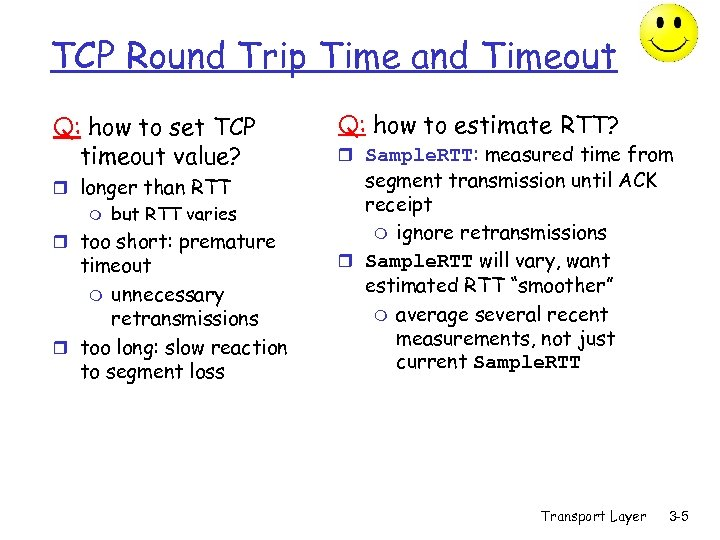 TCP Round Trip Time and Timeout Q: how to set TCP timeout value? r