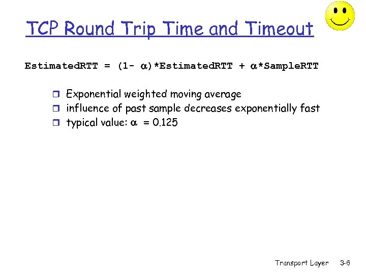 TCP Round Trip Time and Timeout Estimated. RTT = (1 - )*Estimated. RTT +