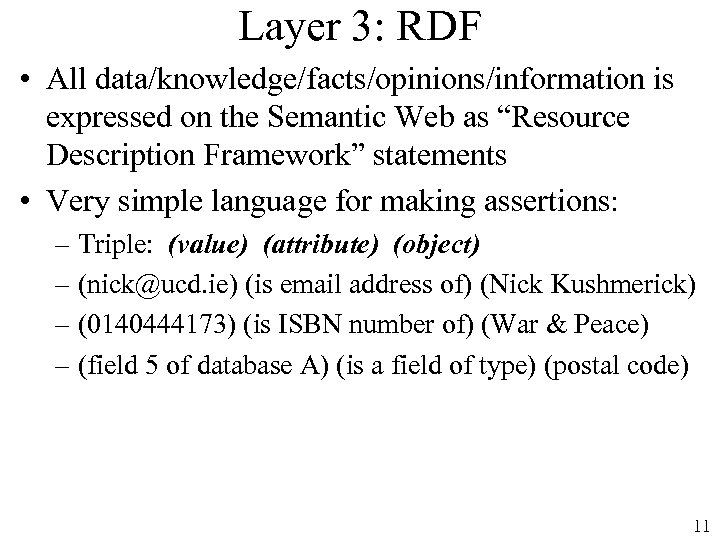 "Layer 3: RDF • All data/knowledge/facts/opinions/information is expressed on the Semantic Web as ""Resource"