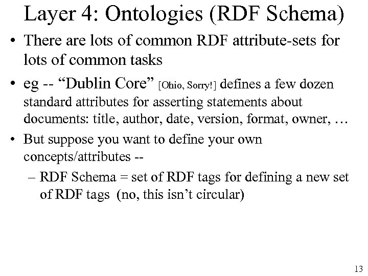 Layer 4: Ontologies (RDF Schema) • There are lots of common RDF attribute-sets for