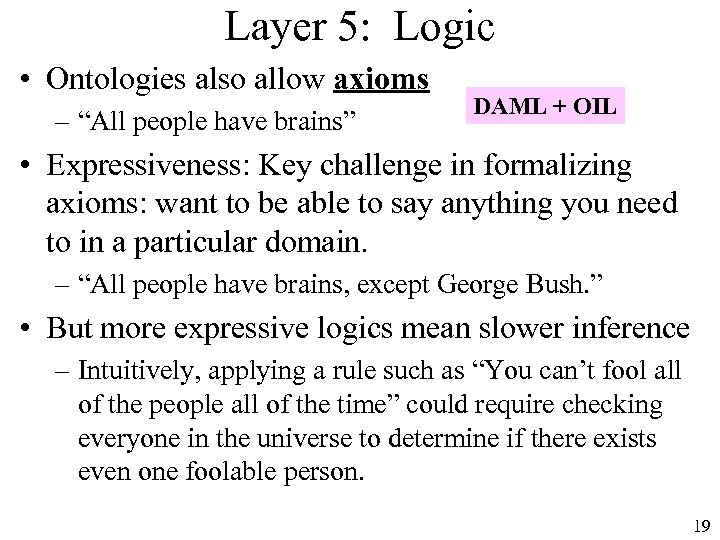 "Layer 5: Logic • Ontologies also allow axioms – ""All people have brains"" DAML"